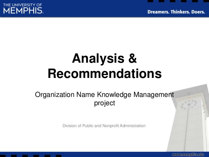 Analysis & Recommendations<br />Organization Name Knowledge Management project<br />Division of Public and Nonprofit Admin...