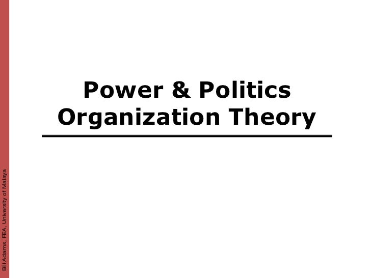Bill Adams, FEA, University of Malaya                                               Power & Politics                      ...