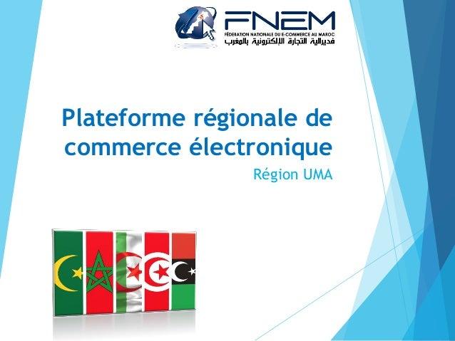Plateforme régionale de commerce électronique Région UMA