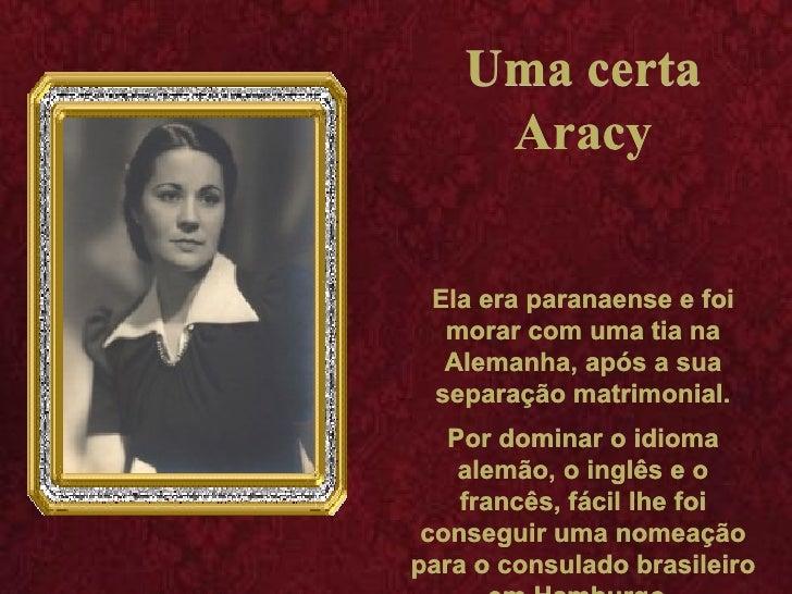 Uma certa Aracy Ela era paranaense e foi morar com uma tia na Alemanha, após a sua separação matrimonial. Por dominar o id...