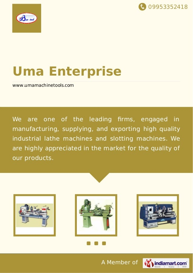 09953352418 A Member of Uma Enterprise www.umamachinetools.com We are one of the leading firms, engaged in manufacturing, s...