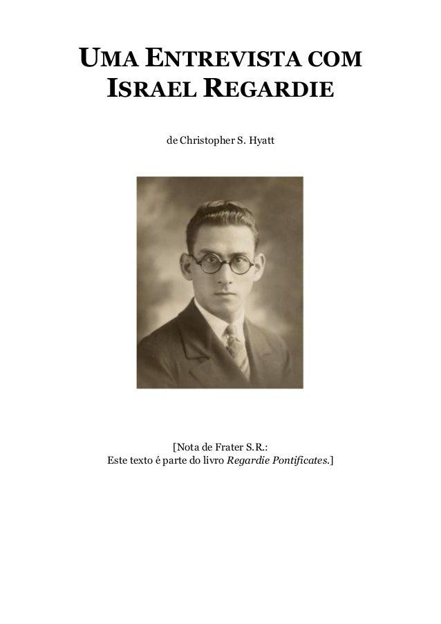 UMA ENTREVISTA COM ISRAEL REGARDIE de Christopher S. Hyatt [Nota de Frater S.R.: Este texto é parte do livro Regardie Pont...