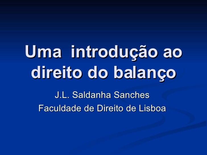 Uma  introdução ao direito do balanço J.L. Saldanha Sanches  Faculdade de Direito de Lisboa