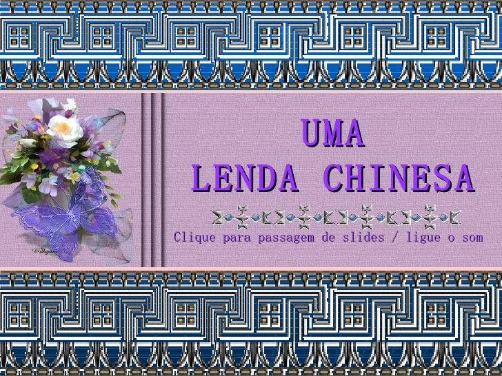 UMA LENDA CHINESA Clique para passagem de slides / ligue o som