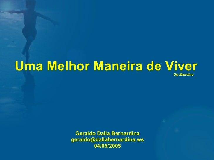 Uma Melhor Maneira de Viver Og Mandino Geraldo Dalla Bernardina [email_address] s 04/05/2005
