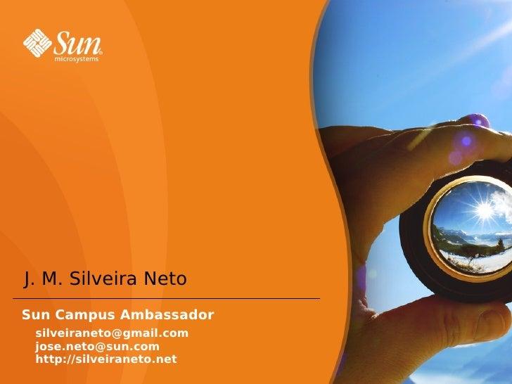 Umaolhadano Netbeans6  J. M. Silveira Neto Sun Campus Ambassador  silveiraneto@gmail.com  jose.neto@sun.com  http://sil...