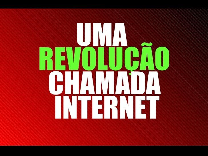 UMA  REVOLUÇÃO  CHAMADA INTERNET