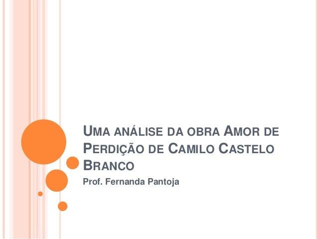 UMA ANÁLISE DA OBRA AMOR DEPERDIÇÃO DE CAMILO CASTELOBRANCOProf. Fernanda Pantoja