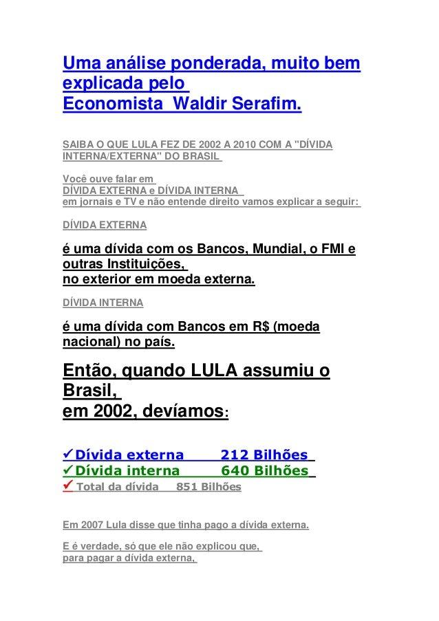 """Uma análise ponderada, muito bemexplicada peloEconomista Waldir Serafim.SAIBA O QUE LULA FEZ DE 2002 A 2010 COM A """"DÍVIDAI..."""