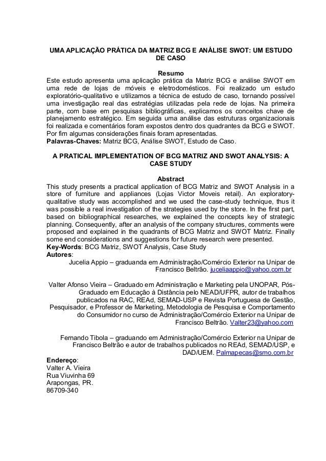 UMA APLICAÇÃO PRÁTICA DA MATRIZ BCG E ANÁLISE SWOT: UM ESTUDODE CASOResumoEste estudo apresenta uma aplicação prática da M...