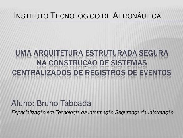 INSTITUTO TECNOLÓGICO DE AERONÁUTICA UMA ARQUITETURA ESTRUTURADA SEGURA      NA CONSTRUÇÃO DE SISTEMASCENTRALIZADOS DE REG...