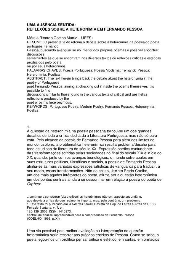 UMA AUSÊNCIA SENTIDA:REFLEXÕES SOBRE A HETERONÍMIA EM FERNANDO PESSOAMárcio Ricardo Coelho Muniz – UEFS1RESUMO: O presente...