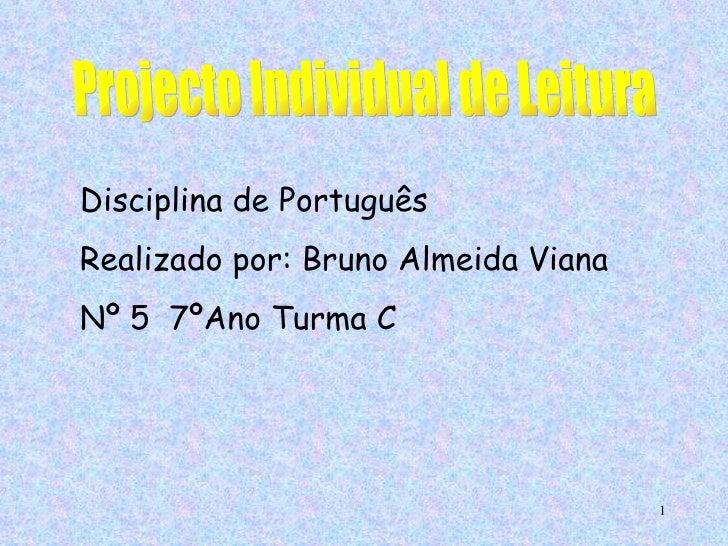 Projecto Individual de Leitura Disciplina de Português  Realizado por: Bruno Almeida Viana Nº 5  7ºAno Turma C