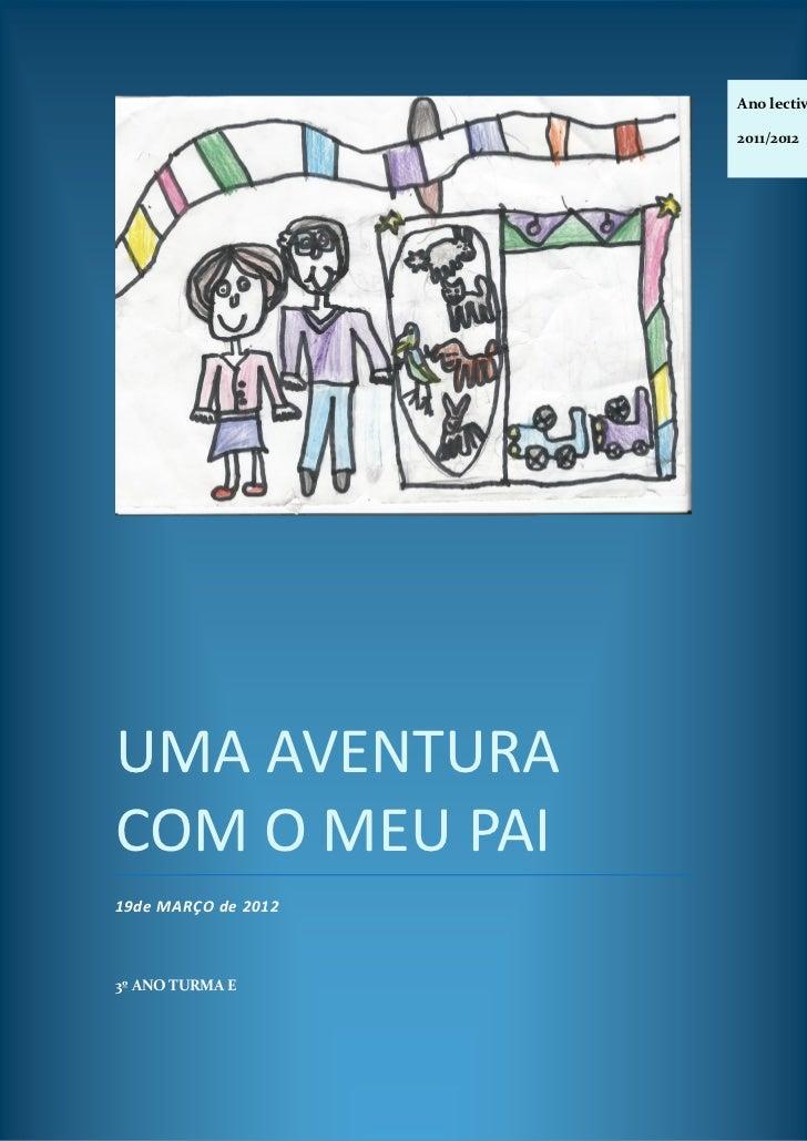 Ano lectiv                     2011/2012UMA AVENTURACOM O MEU PAI19de MARÇO de 20123º ANO TURMA E