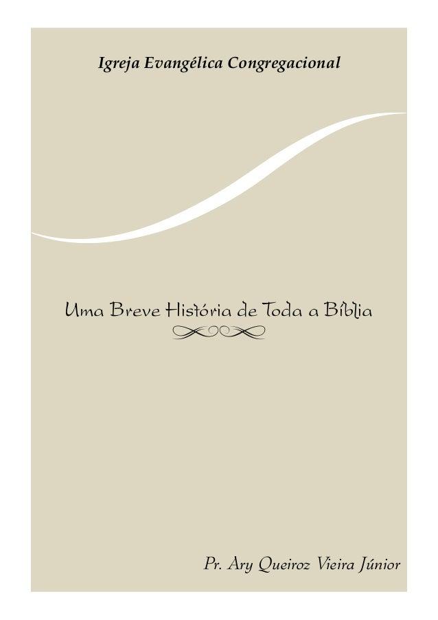 Uma Breve História de Toda a Bíblia Pr. Ary Queiroz Vieira Júnior Igreja Evangélica Congregacional