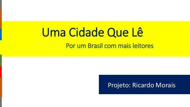 Uma Cidade Que Lê Projeto: Ricardo Morais Por um Brasil com mais leitores