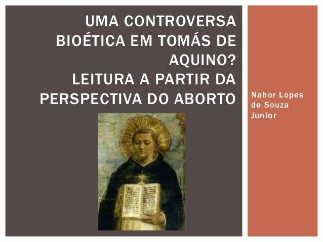 Nahor Lopes de Souza Junior UMA CONTROVERSA BIOÉTICA EM TOMÁS DE AQUINO? LEITURA A PARTIR DA PERSPECTIVA DO ABORTO