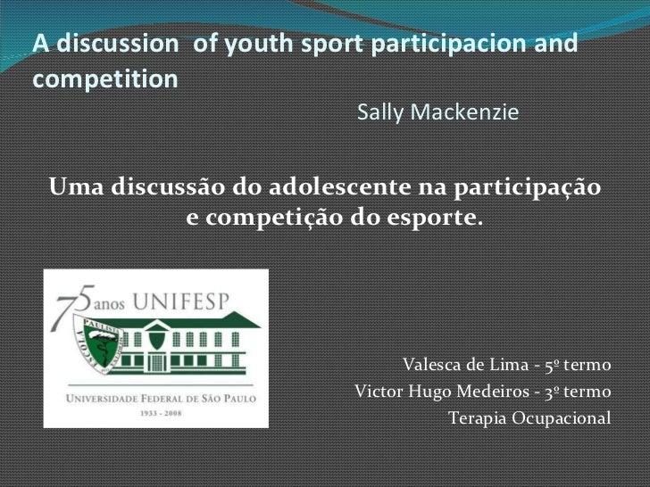 A discussion  of youth sport participacion and competition Sally Mackenzie <ul><li>Uma discussão do adolescente na partici...