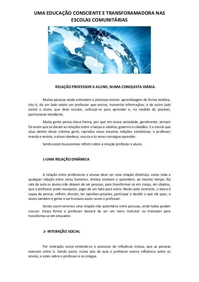 UMA EDUCAÇÃO CONSCIENTE E TRANSFORAMADORA NAS ESCOLAS COMUNITÁRIAS RELAÇÃO PROFESSOR X ALUNO, NUMA CONQUISTA DIÁRIA. Muita...