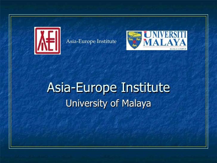 Asia-Europe Institute University of Malaya Asia-Europe Institute