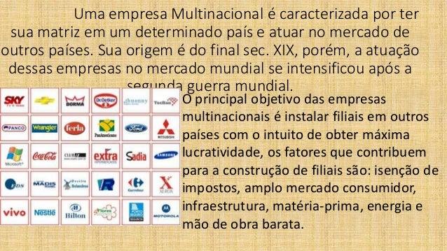 Uma empresa Multinacional é caracterizada por ter sua matriz em um determinado país e atuar no mercado de outros países. S...