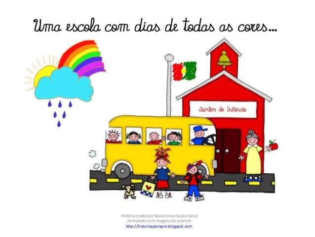 História criada por Maria Jesus Sousa (Juca) formatada com imagens da internet http://historiasparapre.blogspot.com