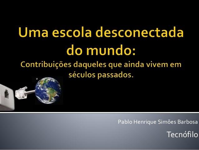 Pablo Henrique Simões Barbosa Tecnófilo