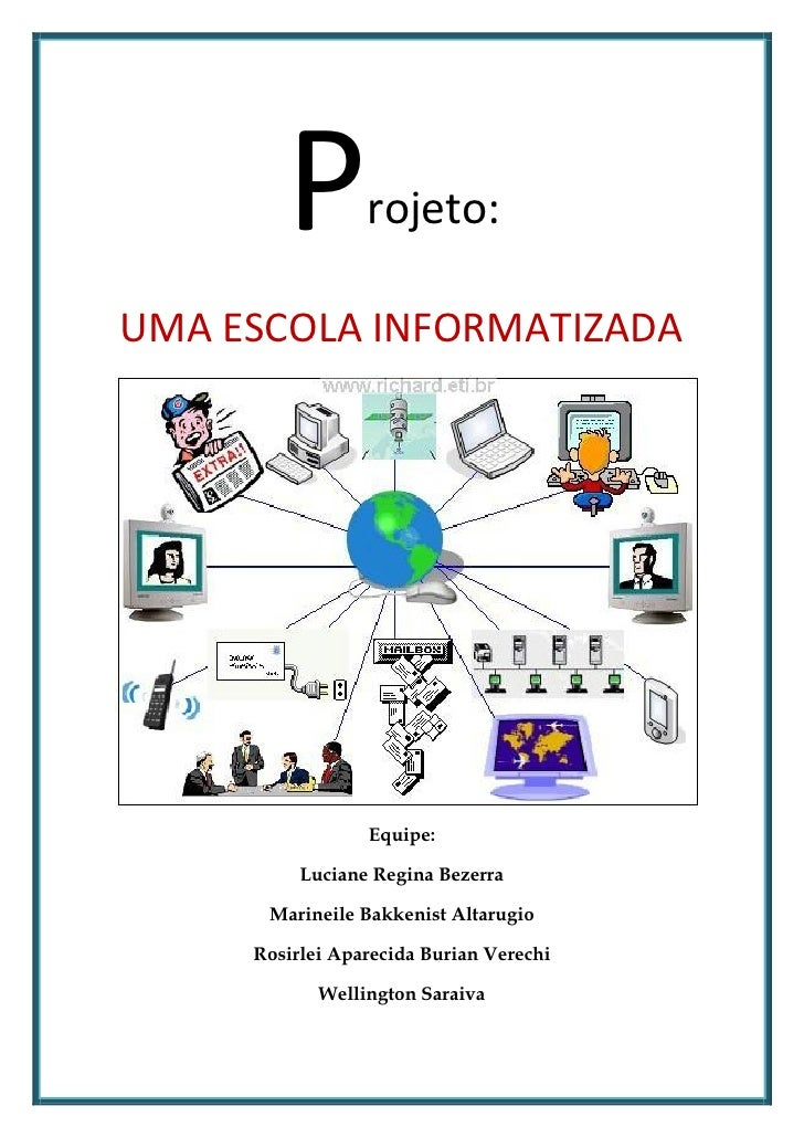 P        rojeto:UMA ESCOLA INFORMATIZADA                 Equipe:          Luciane Regina Bezerra      Marineile Bakkenist ...