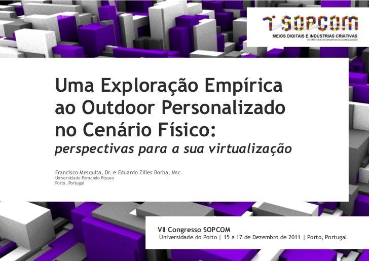 Uma Exploração Empíricaao Outdoor Personalizadono Cenário Físico:perspectivas para a sua virtualizaçãoFrancisco Mesquita, ...