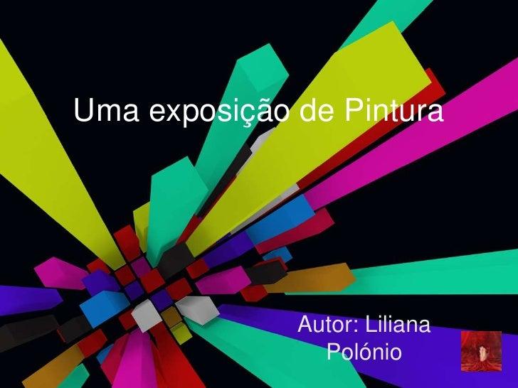 Uma exposição de Pintura<br />Autor: Liliana Polónio <br />