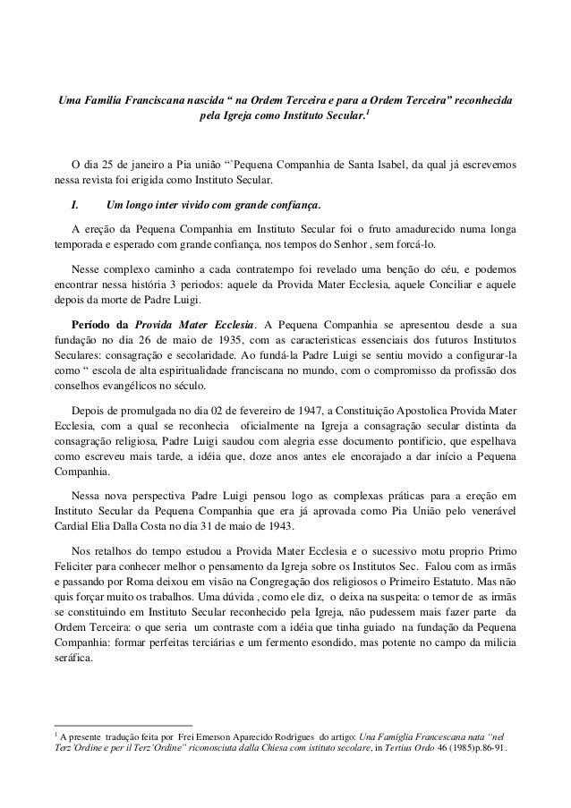 """Uma Familía Franciscana nascida """" na Ordem Terceira e para a Ordem Terceira"""" reconhecida pela Igreja como Instituto Secula..."""