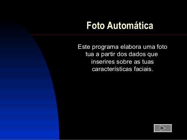 Foto AutomáticaEste programa elabora uma foto  tua a partir dos dados que     inserires sobre as tuas      características...