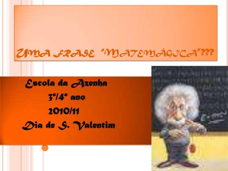 """Uma frase  """"Matemágica""""???<br />Escola da Azenha <br />              3º/4º ano <br />              2010/11<br />      Dia ..."""