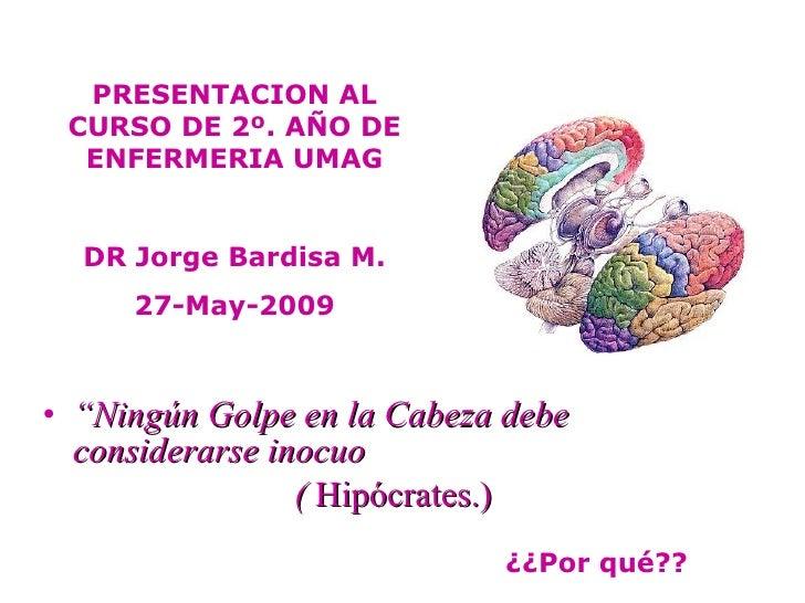 "<ul><li>"" Ningún Golpe en la Cabeza debe considerarse inocuo </li></ul><ul><li>(  Hipócrates.) </li></ul>PRESENTACION AL C..."