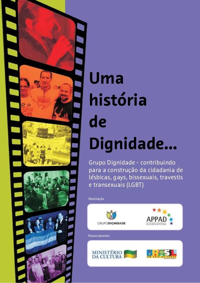 Uma história de Dignidade... Grupo Dignidade - contribuindo para a construção da cidadania de lésbicas, gays, bissexuais, ...