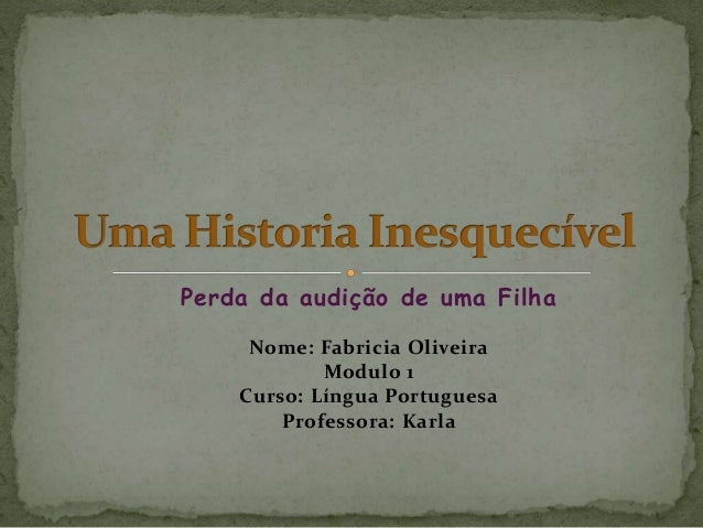 Perda da audição de uma Filha  Nome: Fabricia Oliveira  Modulo 1  Curso: Língua Portuguesa  Professora: Karla