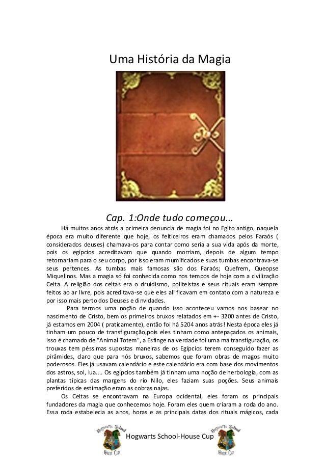 Uma História da Magia                      Cap. 1:Onde tudo começou...      Há muitos anos atrás a primeira denuncia de ma...