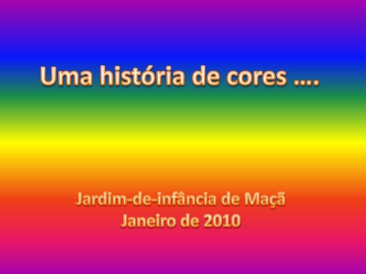Uma história de cores ….<br />Jardim-de-infância de Maçã<br />Janeiro de 2010<br />