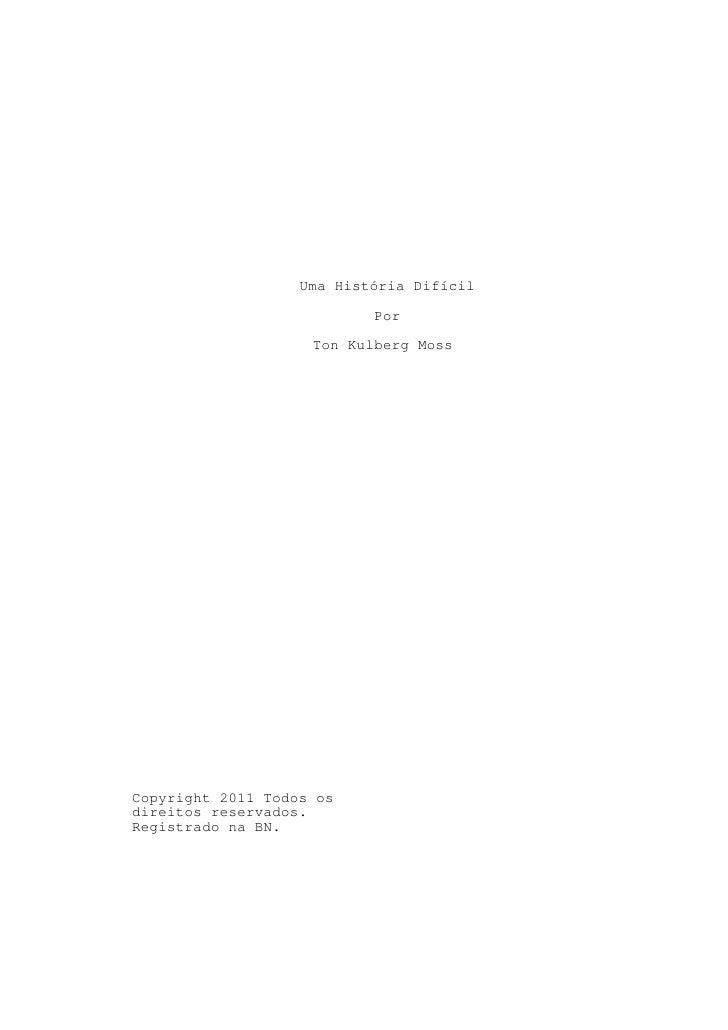 Uma História Difícil                           Por                    Ton Kulberg MossCopyright 2011 Todos osdireitos rese...