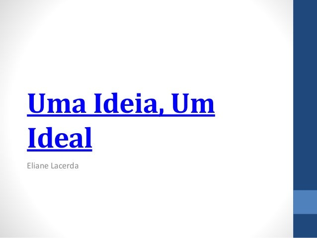 Uma Ideia, Um Ideal Eliane Lacerda
