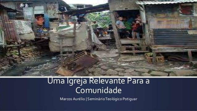 Uma Igreja Relevante Para a Comunidade Marcos Aurélio | Seminário Teológico Potiguar