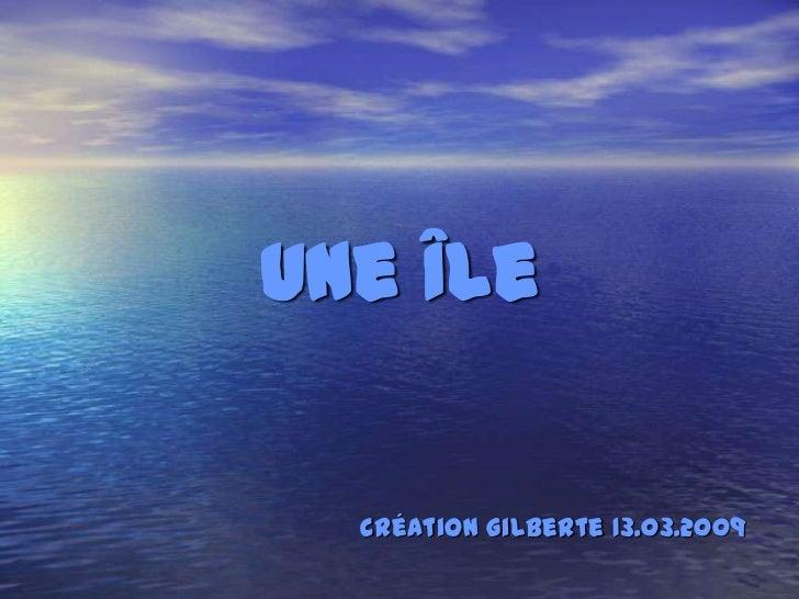 Une Île  Création Gilberte 13.03.2009