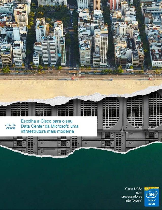 Escolha a Cisco para o seu Data Center da Microsoft: uma infraestrutura mais moderna Cisco UCS® com processadores Intel® X...