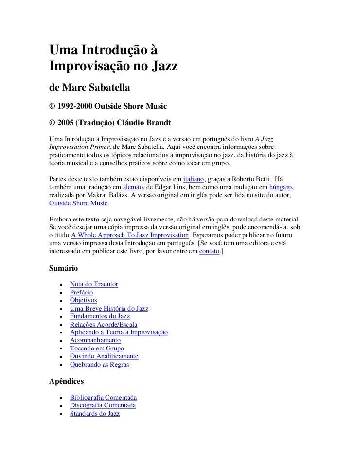 Uma Introdução àImprovisação no Jazzde Marc Sabatella© 1992-2000 Outside Shore Music© 2005 (Tradução) Cláudio BrandtUma In...