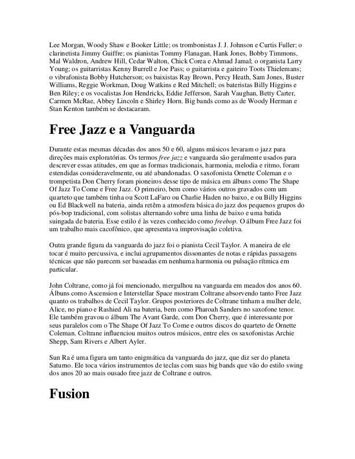 Lee Morgan, Woody Shaw e Booker Little; os trombonistas J. J. Johnson e Curtis Fuller; oclarinetista Jimmy Guiffre; os pia...