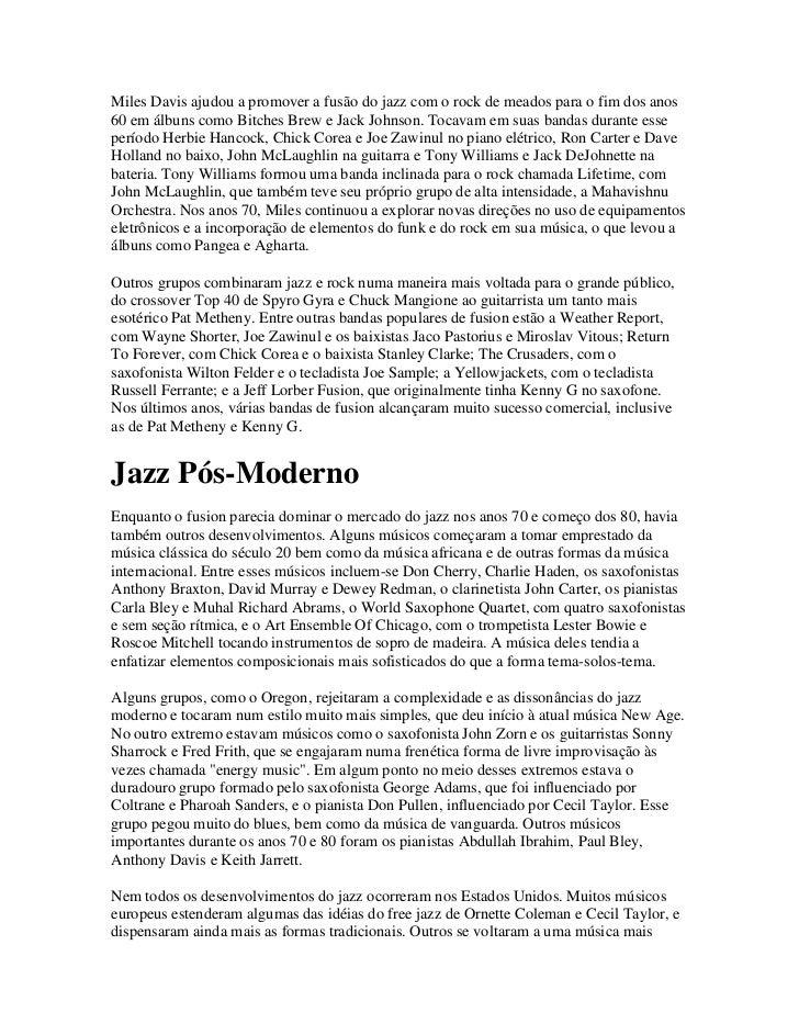 Miles Davis ajudou a promover a fusão do jazz com o rock de meados para o fim dos anos60 em álbuns como Bitches Brew e Jac...