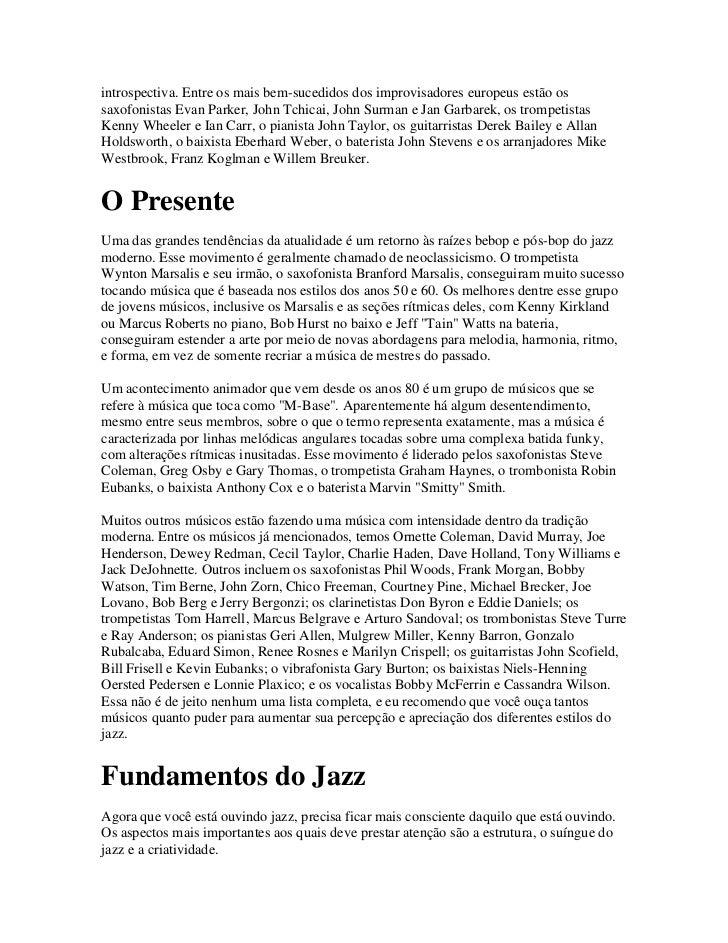 introspectiva. Entre os mais bem-sucedidos dos improvisadores europeus estão ossaxofonistas Evan Parker, John Tchicai, Joh...