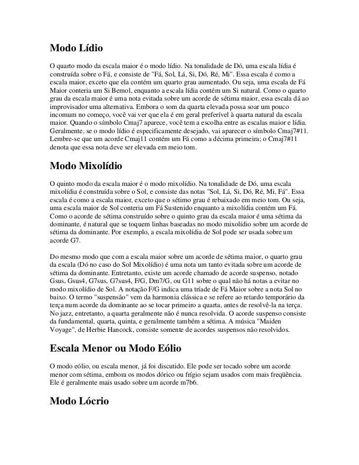 Modo LídioO quarto modo da escala maior é o modo lídio. Na tonalidade de Dó, uma escala lídia éconstruída sobre o Fá, e co...