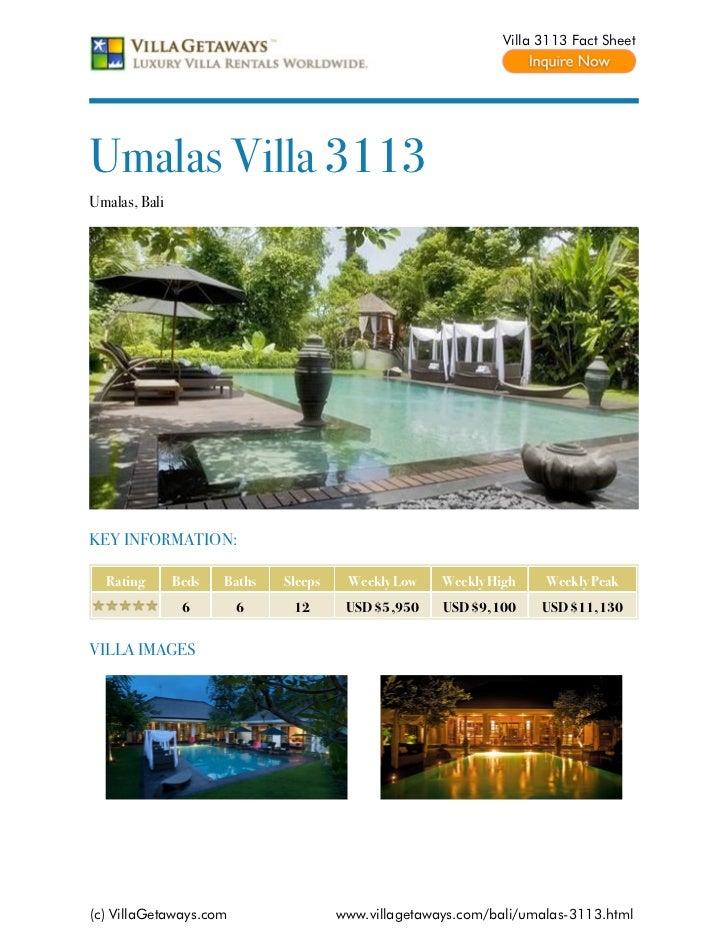 Villa 3113 Fact SheetUmalas Villa 3113Umalas, BaliKEY INFORMATION:  Rating       Beds   Baths   Sleeps    Weekly Low    We...