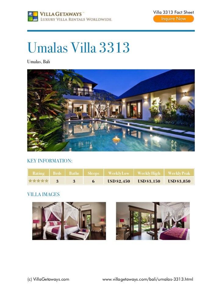 Villa 3313 Fact SheetUmalas Villa 3313Umalas, BaliKEY INFORMATION:  Rating       Beds   Baths   Sleeps     Weekly Low    W...